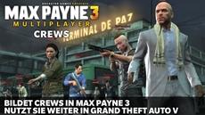 Multiplayer Crews enthüllt - von Max Payne 3 zu Grand Theft Auto V spielen