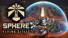 Sphere - Flying Cities: Ein neuer Stern am Aufbaustrategie-Himmel!