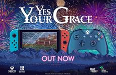Yes, Your Grace out NOW on Nintendo Switch and Xbox One